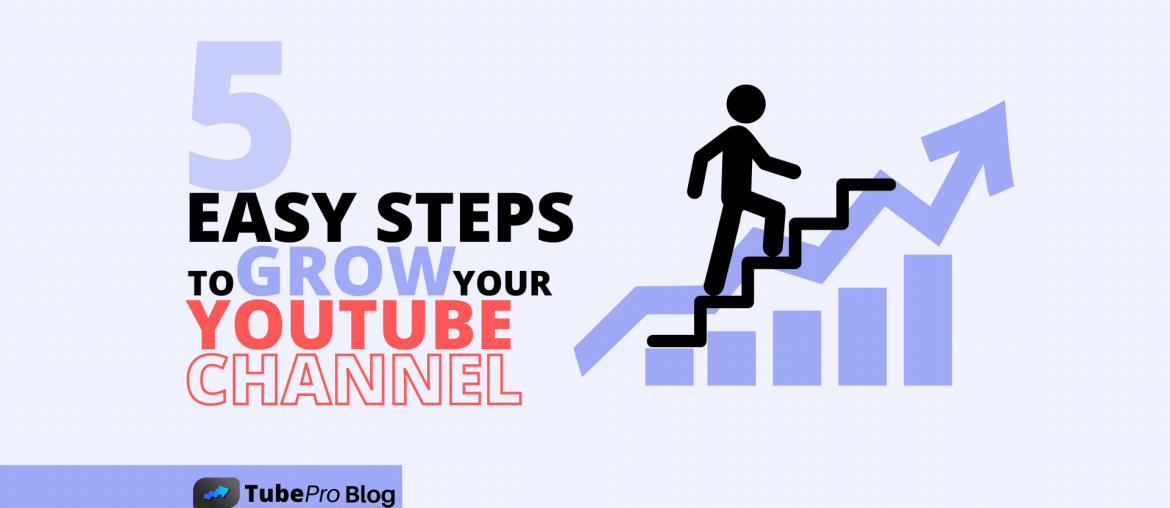 5 Easy Steps to Grow Your YouTube Channel