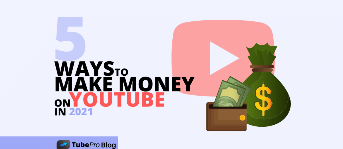 5 Ways To Make Money On YouTube in 2021