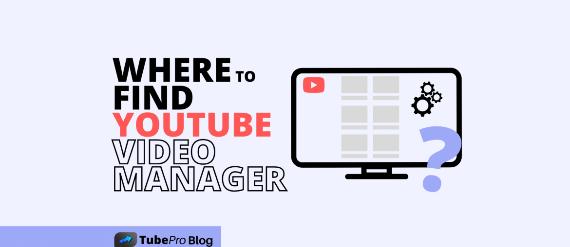 Where is YouTube Video Manager