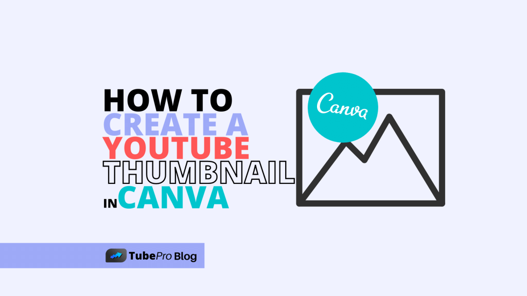How to Create a YouTube Thumbnail in Canva [Step-by-Step Guide 2021]