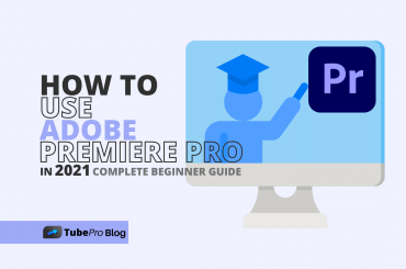 How To Use Adobe Premiere Pro in 2021 [Complete Beginner Guide]